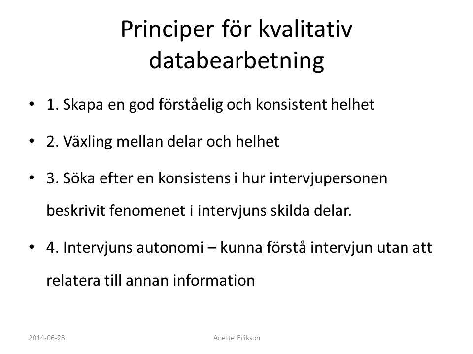 Principer för kvalitativ databearbetning • 1. Skapa en god förståelig och konsistent helhet • 2. Växling mellan delar och helhet • 3. Söka efter en ko