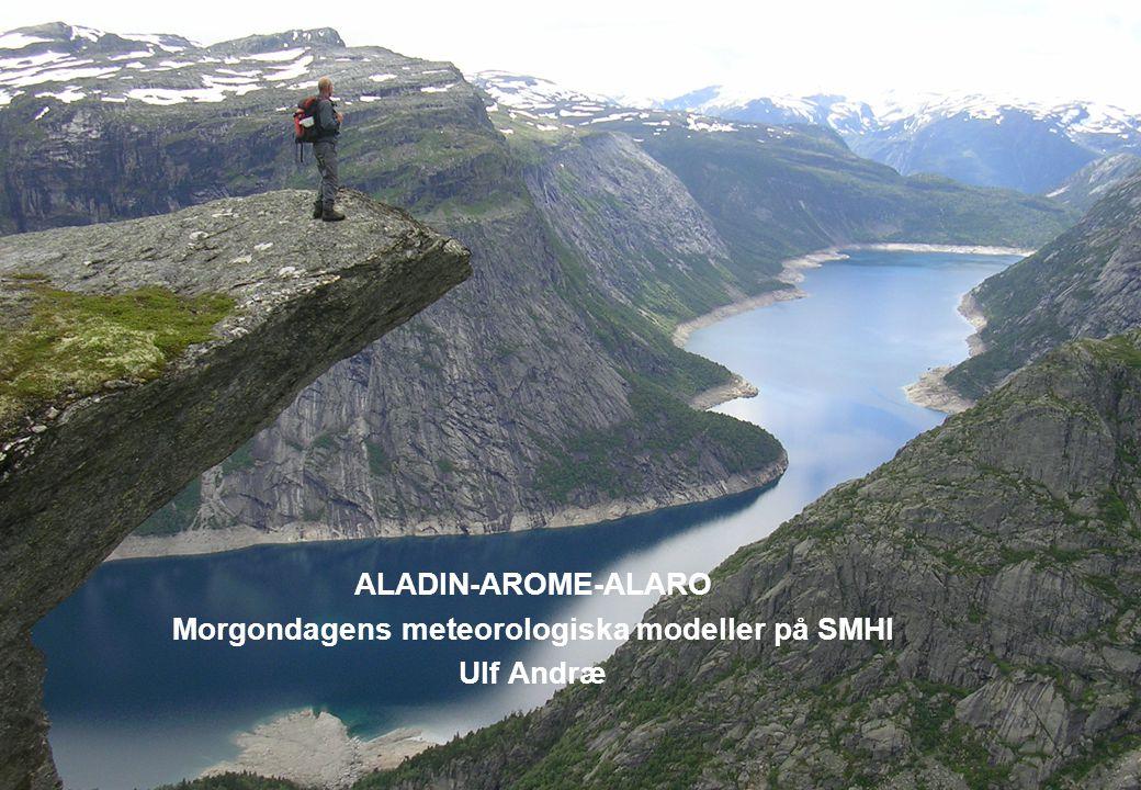 2014-06-23 ALADIN-AROME-ALARO Morgondagens meteorologiska modeller på SMHI Ulf Andræ