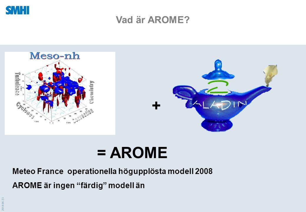 """2014-06-23 Vad är AROME? = AROME Meteo France operationella högupplösta modell 2008 AROME är ingen """"färdig"""" modell än +"""