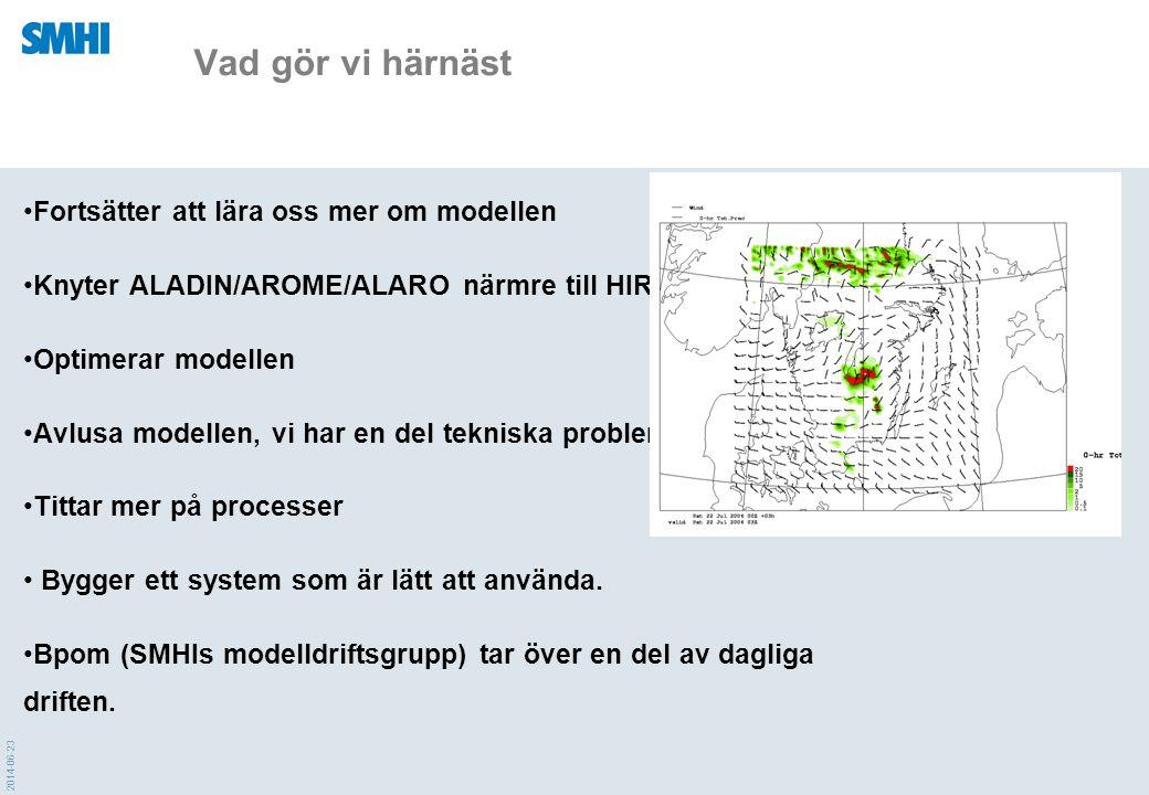 2014-06-23 Vad gör vi härnäst •Fortsätter att lära oss mer om modellen •Knyter ALADIN/AROME/ALARO närmre till HIRLAM •Optimerar modellen •Avlusa model