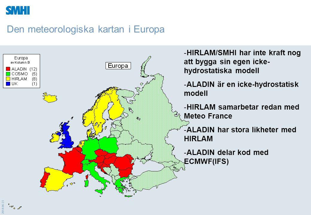 2014-06-23 Den meteorologiska kartan i Europa -HIRLAM/SMHI har inte kraft nog att bygga sin egen icke- hydrostatiska modell -ALADIN är en icke-hydrost