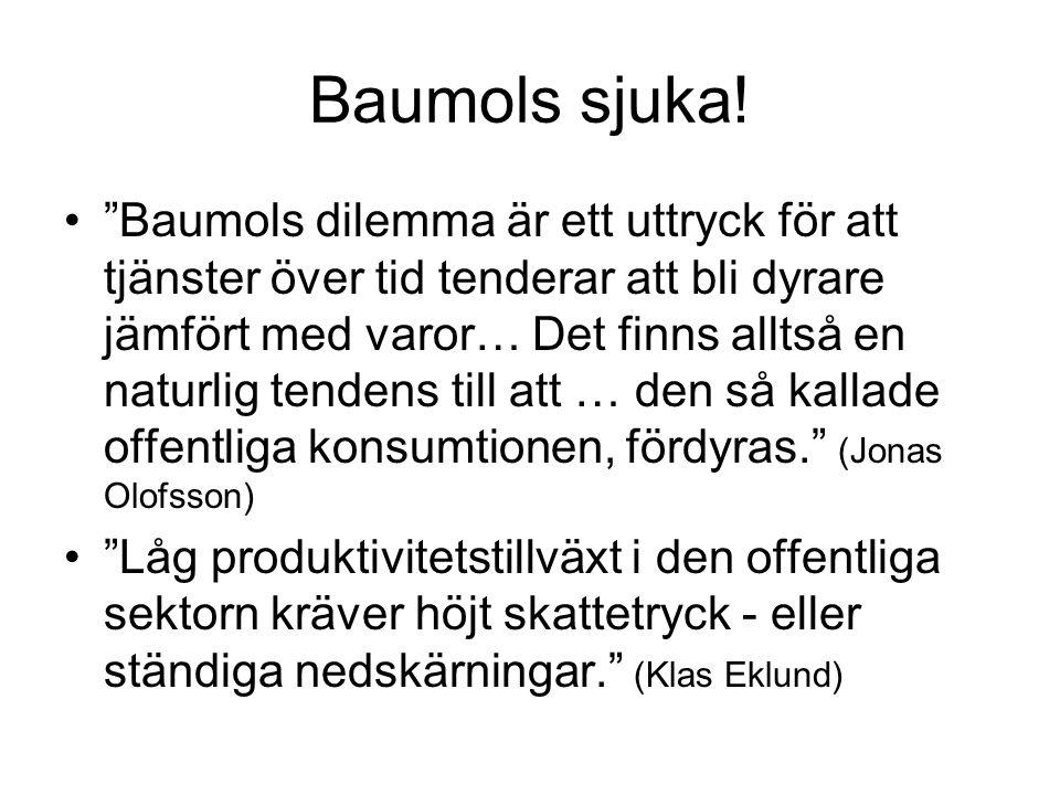 """Baumols sjuka! •""""Baumols dilemma är ett uttryck för att tjänster över tid tenderar att bli dyrare jämfört med varor… Det finns alltså en naturlig tend"""
