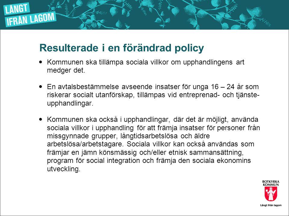 Resulterade i en förändrad policy  Kommunen ska tillämpa sociala villkor om upphandlingens art medger det.  En avtalsbestämmelse avseende insatser f