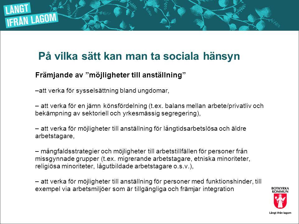 """På vilka sätt kan man ta sociala hänsyn Främjande av """"möjligheter till anställning"""" –att verka för sysselsättning bland ungdomar, – att verka för en j"""