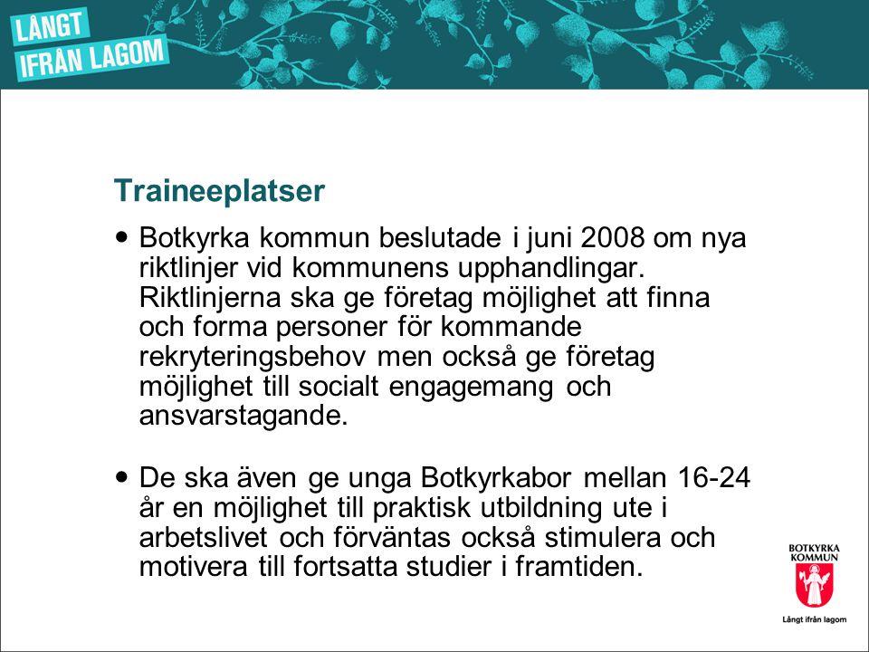 Traineeplatser  Botkyrka kommun beslutade i juni 2008 om nya riktlinjer vid kommunens upphandlingar. Riktlinjerna ska ge företag möjlighet att finna