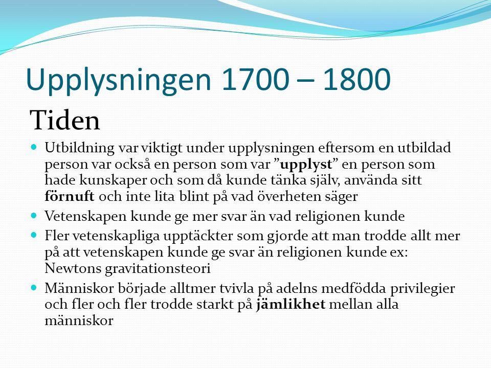 """Upplysningen 1700 – 1800 Tiden  Utbildning var viktigt under upplysningen eftersom en utbildad person var också en person som var """"upplyst"""" en person"""