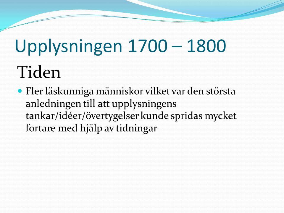 Upplysningen 1700 – 1800 Tiden  Fler läskunniga människor vilket var den största anledningen till att upplysningens tankar/idéer/övertygelser kunde s