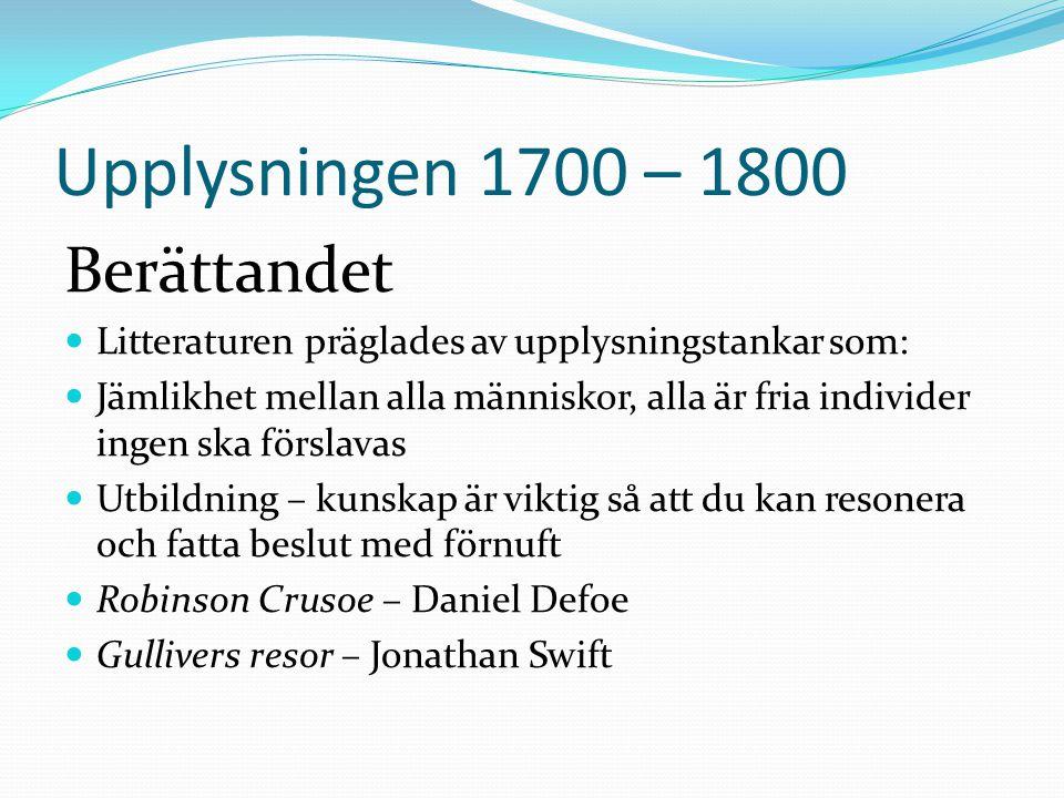 Upplysningen 1700 – 1800 Berättandet  Litteraturen präglades av upplysningstankar som:  Jämlikhet mellan alla människor, alla är fria individer inge