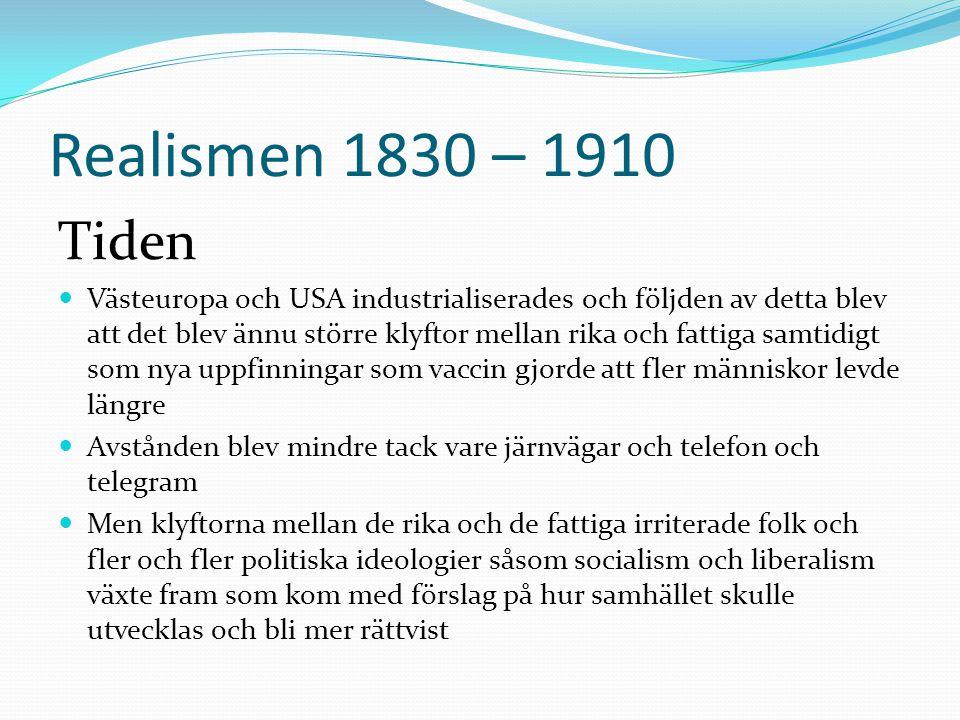 Realismen 1830 – 1910 Tiden  Västeuropa och USA industrialiserades och följden av detta blev att det blev ännu större klyftor mellan rika och fattiga