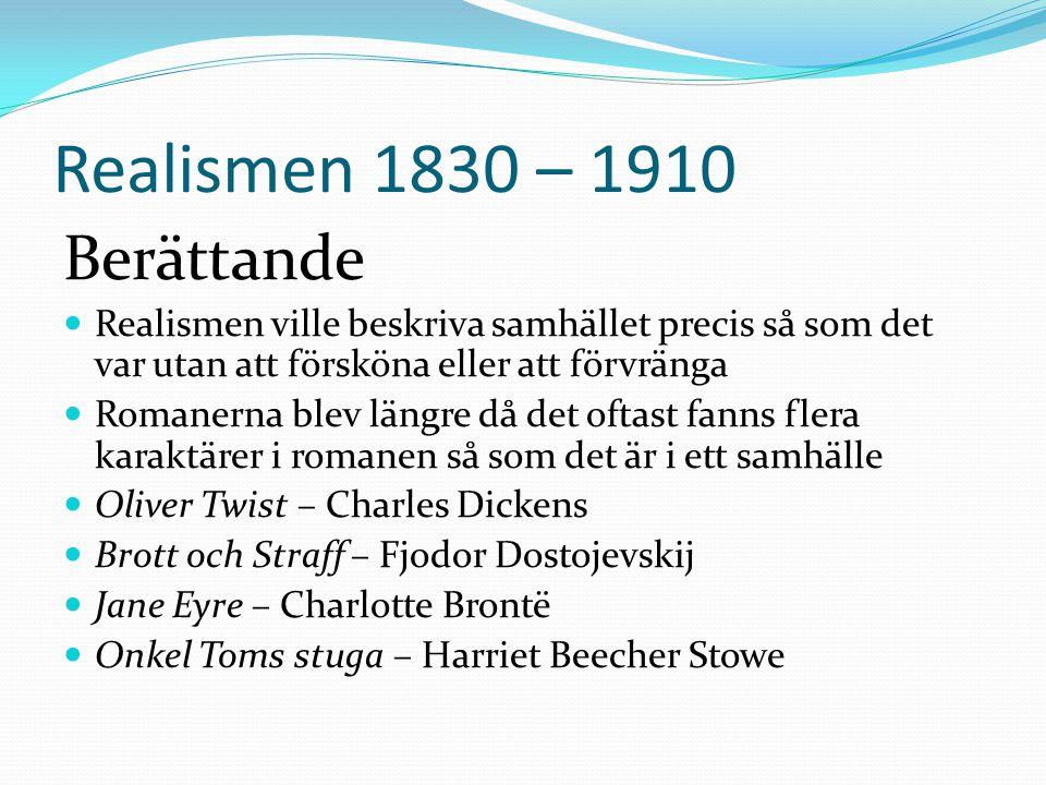 Realismen 1830 – 1910 Berättande  Realismen ville beskriva samhället precis så som det var utan att försköna eller att förvränga  Romanerna blev län