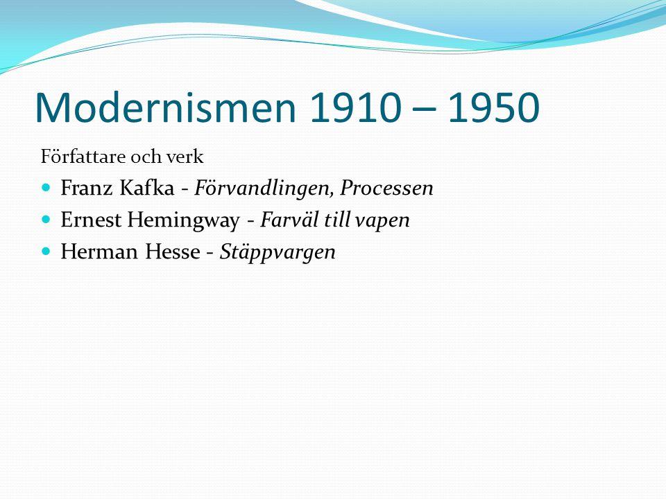 Modernismen 1910 – 1950 Författare och verk  Franz Kafka - Förvandlingen, Processen  Ernest Hemingway - Farväl till vapen  Herman Hesse - Stäppvarg