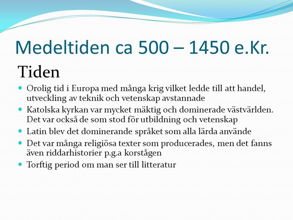 Medeltiden ca 500 – 1450 e.Kr. Tiden  Orolig tid i Europa med många krig vilket ledde till att handel, utveckling av teknik och vetenskap avstannade
