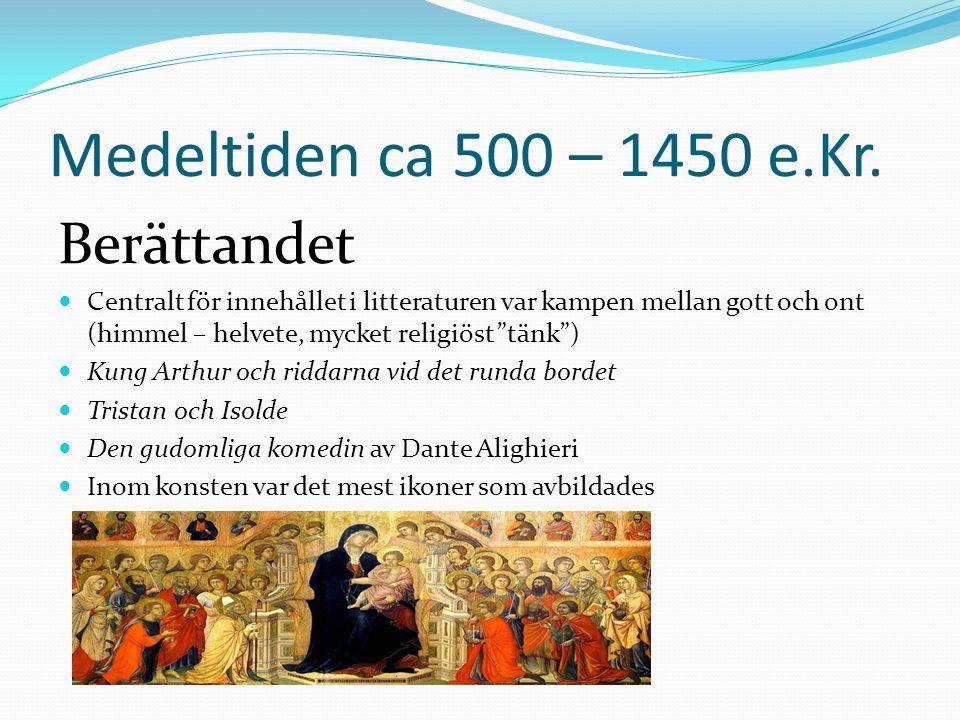 Medeltiden ca 500 – 1450 e.Kr. Berättandet  Centralt för innehållet i litteraturen var kampen mellan gott och ont (himmel – helvete, mycket religiöst