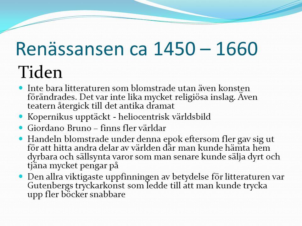 Renässansen ca 1450 – 1660 Tiden  Inte bara litteraturen som blomstrade utan även konsten förändrades. Det var inte lika mycket religiösa inslag. Äve