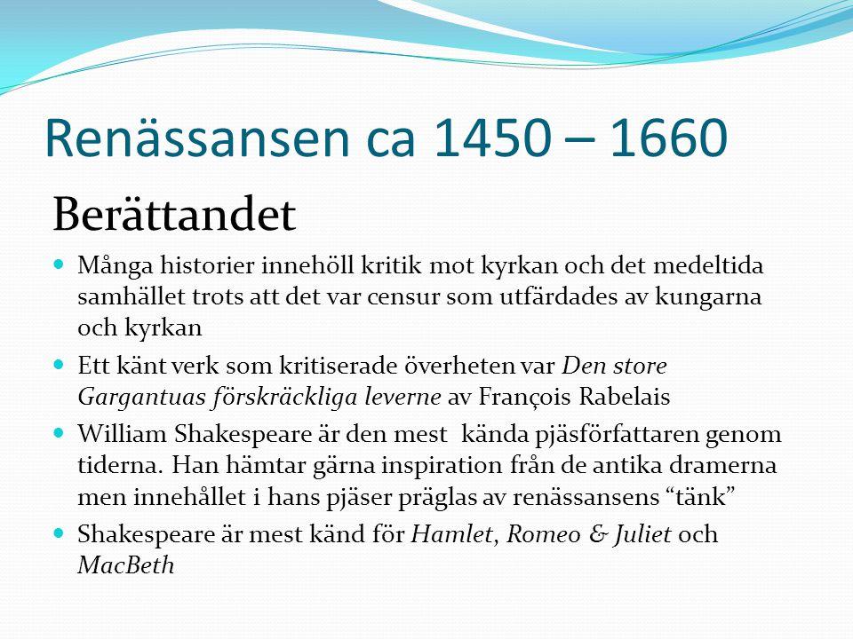 Renässansen ca 1450 – 1660 Berättandet  Många historier innehöll kritik mot kyrkan och det medeltida samhället trots att det var censur som utfärdade