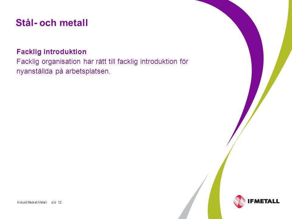 Industrifacket Metall sid 12 Stål- och metall Facklig introduktion Facklig organisation har rätt till facklig introduktion för nyanställda på arbetsplatsen.
