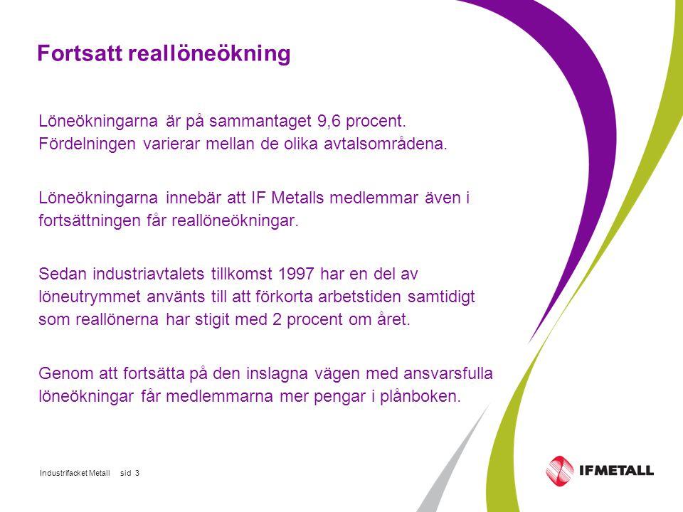 Industrifacket Metall sid 14 Stål- och metall Arbetsolycka Full kompensation ska utgå under sjuklöneperioden om frånvaron är förorsakad av arbetsolycksfall.