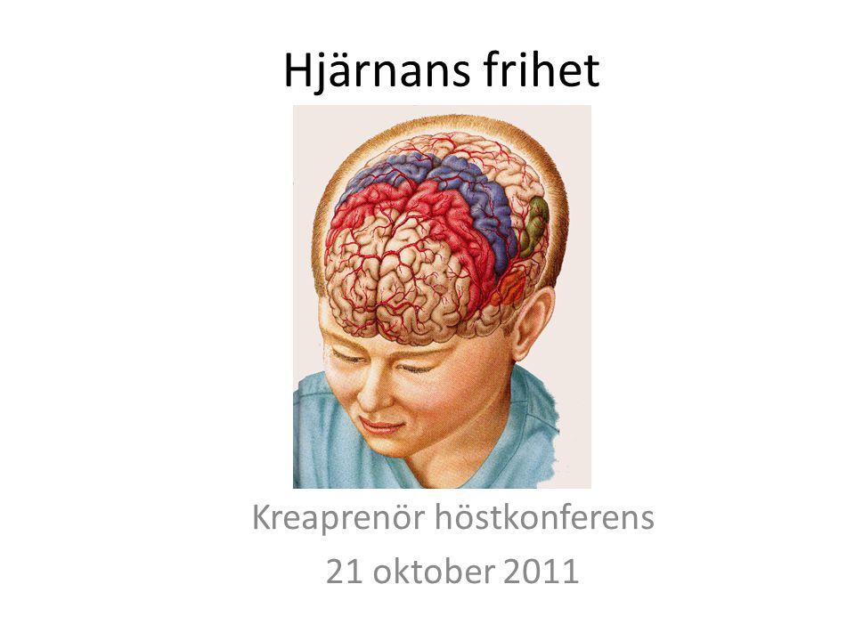 Kreaprenör höstkonferens 21 oktober 2011 Hjärnans frihet
