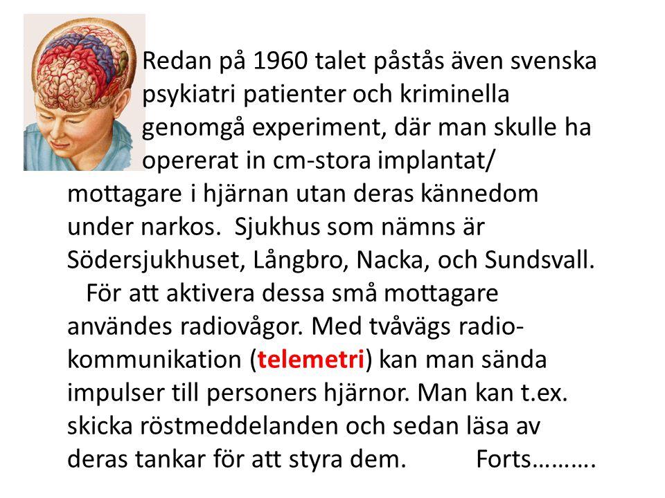 Redan på 1960 talet påstås även svenska psykiatri patienter och kriminella genomgå experiment, där man skulle ha opererat in cm-stora implantat/ motta
