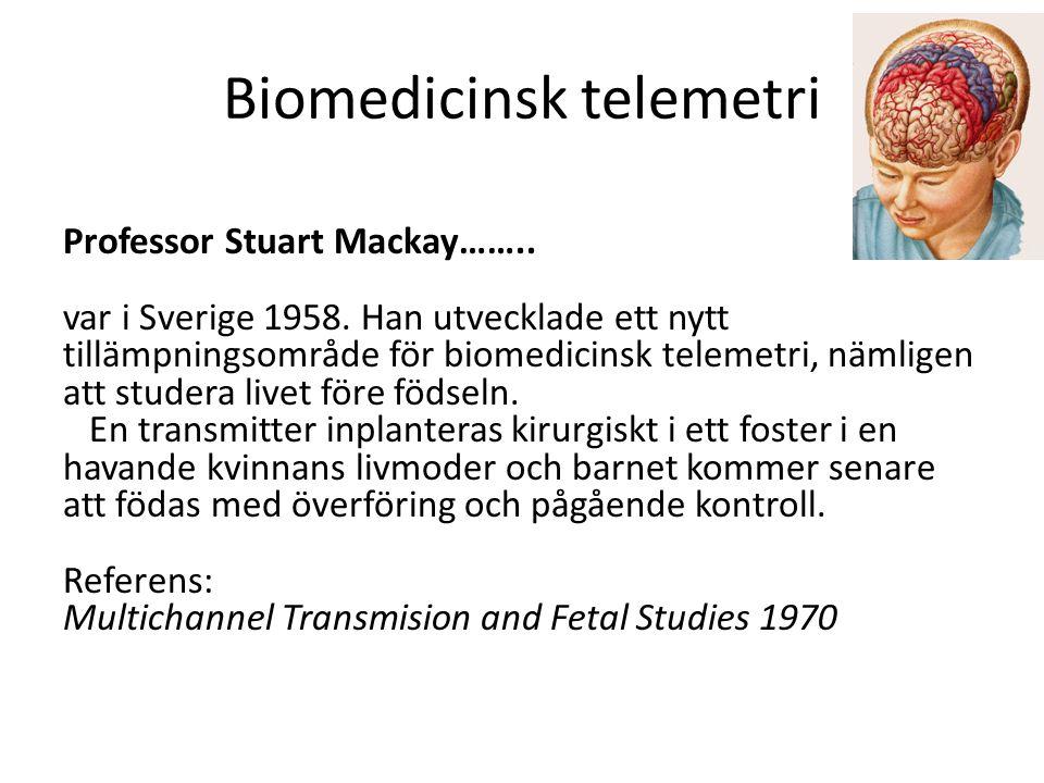 Biomedicinsk telemetri Professor Stuart Mackay…….. var i Sverige 1958. Han utvecklade ett nytt tillämpningsområde för biomedicinsk telemetri, nämligen