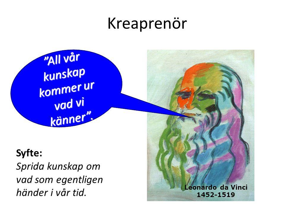 """""""All vår kunskap kommer ur vad vi känner"""". Leonardo da Vinci 1452-1519 Kreaprenör Syfte: Sprida kunskap om vad som egentligen händer i vår tid."""