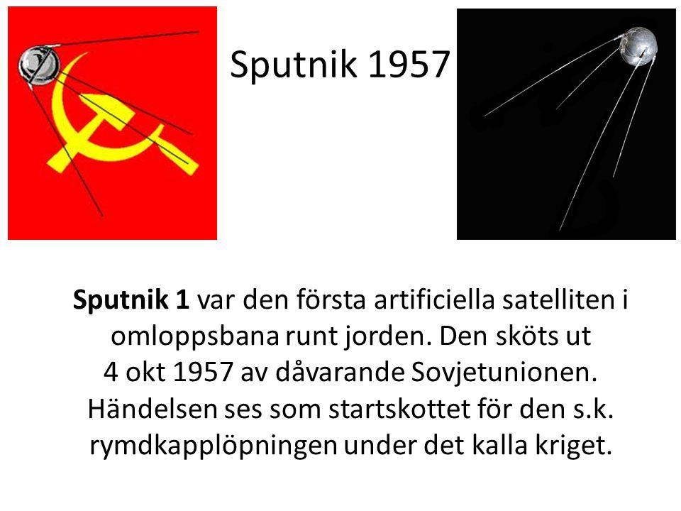Sputnik 1957 Sputnik 1 var den första artificiella satelliten i omloppsbana runt jorden. Den sköts ut 4 okt 1957 av dåvarande Sovjetunionen. Händelsen