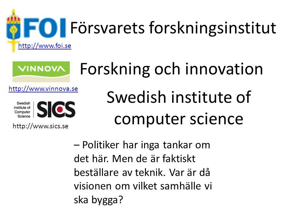 Försvarets forskningsinstitut http://www.vinnova.se http://www.foi.se Forskning och innovation – Politiker har inga tankar om det här. Men de är fakti