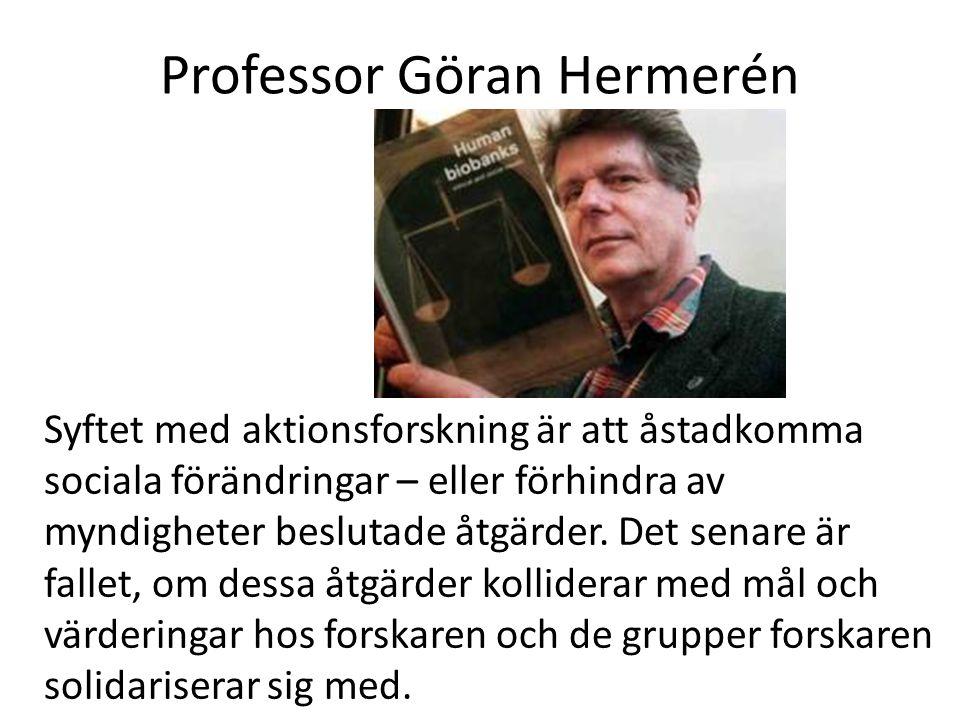 Professor Göran Hermerén Syftet med aktionsforskning är att åstadkomma sociala förändringar – eller förhindra av myndigheter beslutade åtgärder. Det s