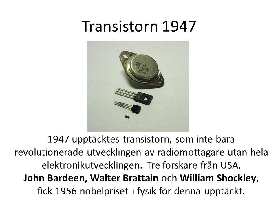 Transistorn 1947 1947 upptäcktes transistorn, som inte bara revolutionerade utvecklingen av radiomottagare utan hela elektronikutvecklingen. Tre forsk