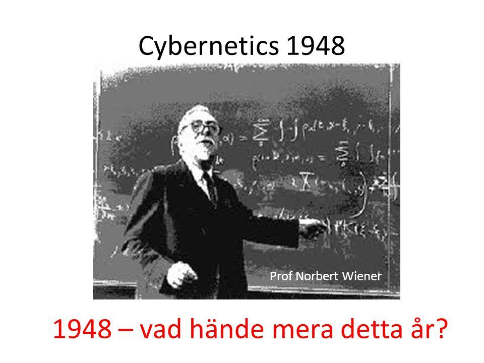 Cybernetics 1948 1948 – vad hände mera detta år? Prof Norbert Wiener