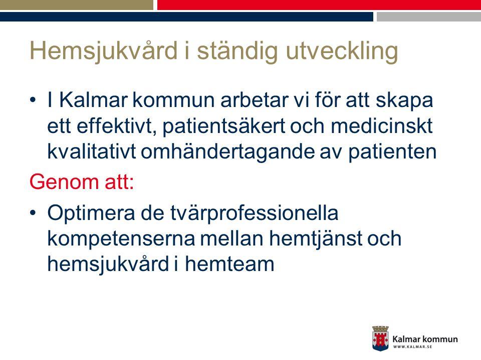 Hemsjukvård i ständig utveckling •I Kalmar kommun arbetar vi för att skapa ett effektivt, patientsäkert och medicinskt kvalitativt omhändertagande av