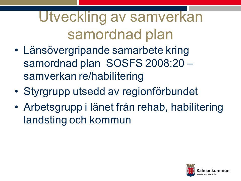 Utveckling av samverkan samordnad plan •Länsövergripande samarbete kring samordnad plan SOSFS 2008:20 – samverkan re/habilitering •Styrgrupp utsedd av