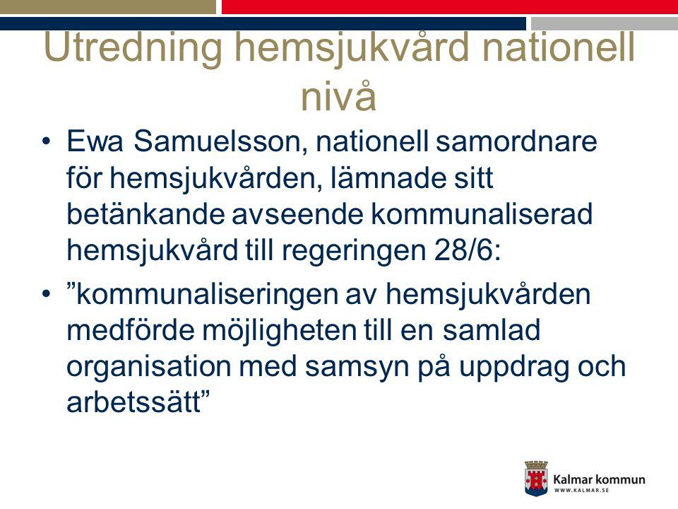 Utredning hemsjukvård nationell nivå •Ewa Samuelsson, nationell samordnare för hemsjukvården, lämnade sitt betänkande avseende kommunaliserad hemsjukv