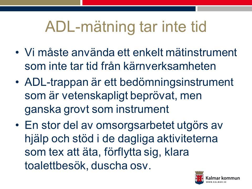 ADL-mätning tar inte tid •Vi måste använda ett enkelt mätinstrument som inte tar tid från kärnverksamheten •ADL-trappan är ett bedömningsinstrument so