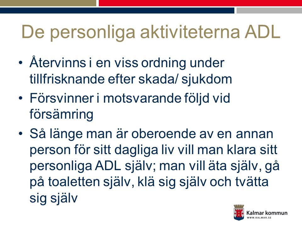 De personliga aktiviteterna ADL •Återvinns i en viss ordning under tillfrisknande efter skada/ sjukdom •Försvinner i motsvarande följd vid försämring