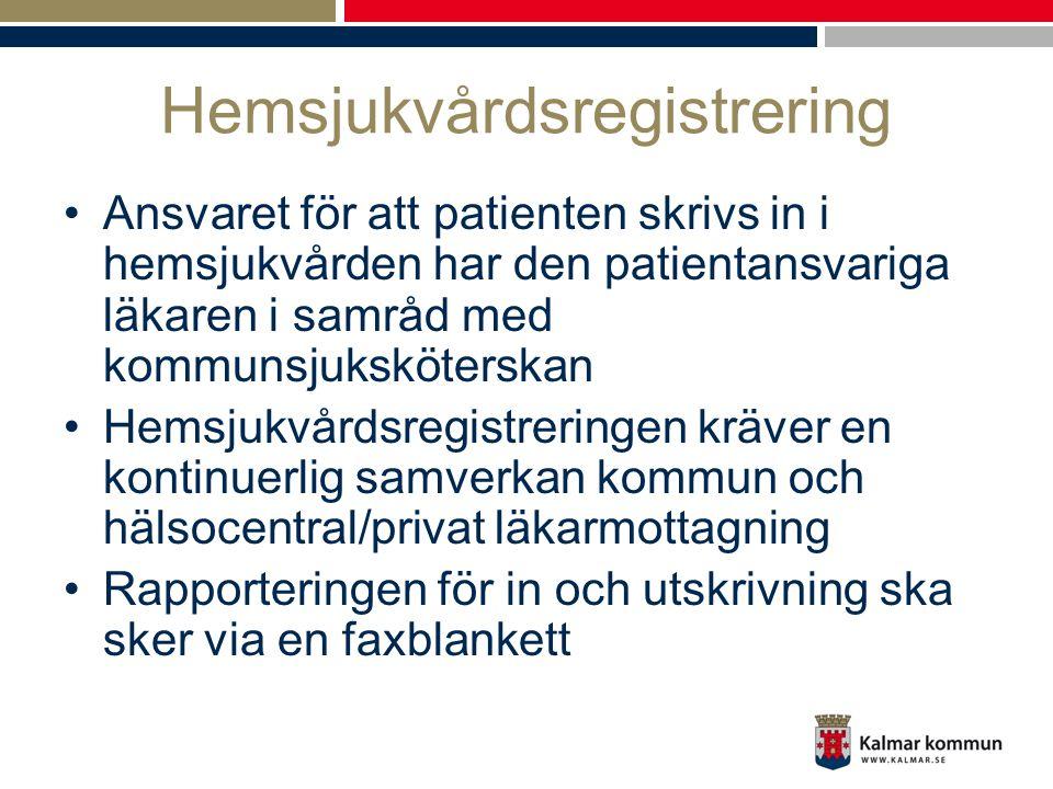 Hemsjukvårdsregistrering •Ansvaret för att patienten skrivs in i hemsjukvården har den patientansvariga läkaren i samråd med kommunsjuksköterskan •Hem
