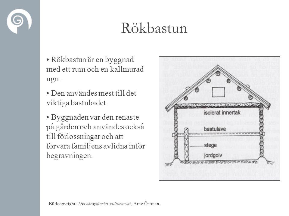 Rökbastun • Rökbastun är en byggnad med ett rum och en kallmurad ugn. • Den användes mest till det viktiga bastubadet. • Byggnaden var den renaste på