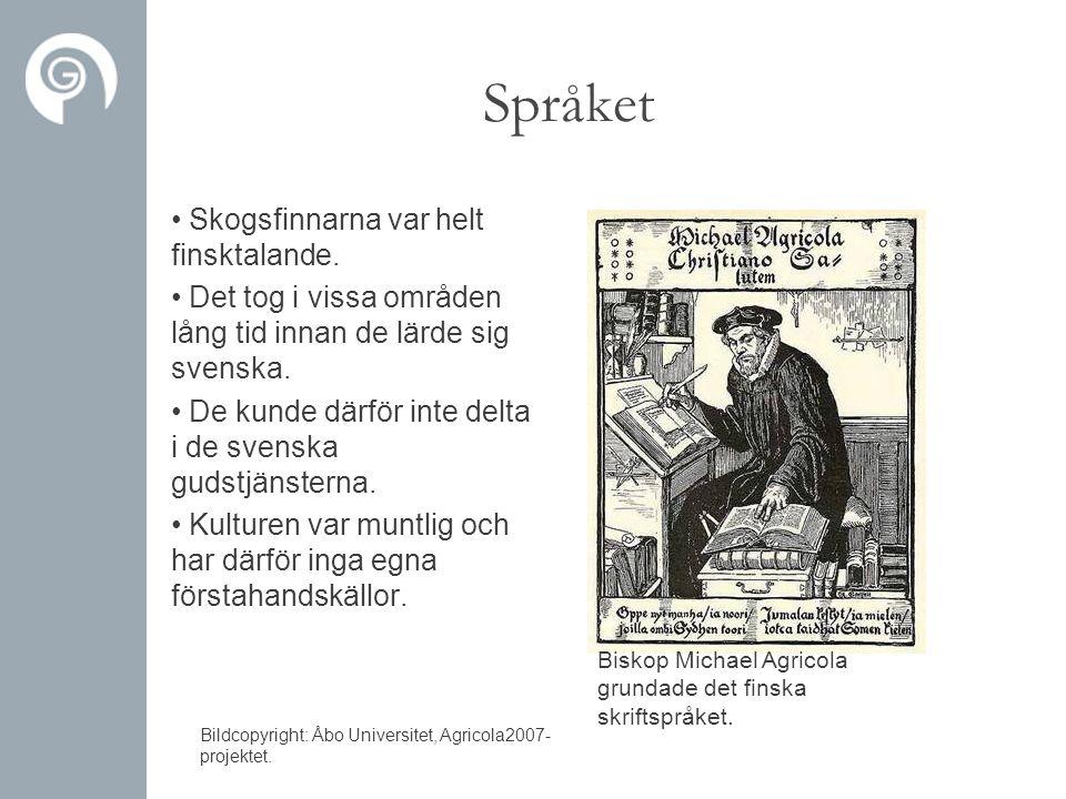 Språket • Skogsfinnarna var helt finsktalande. • Det tog i vissa områden lång tid innan de lärde sig svenska. • De kunde därför inte delta i de svensk