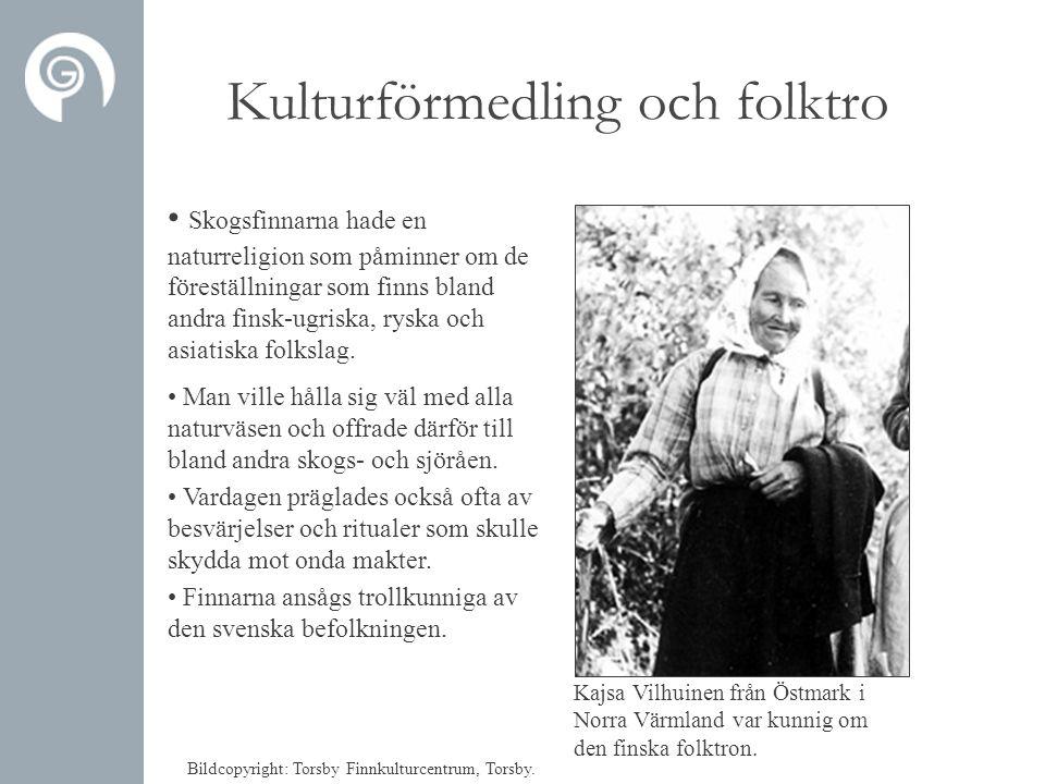 Kulturförmedling och folktro • Skogsfinnarna hade en naturreligion som påminner om de föreställningar som finns bland andra finsk-ugriska, ryska och asiatiska folkslag.