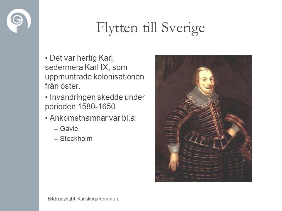 Flytten till Sverige • Det var hertig Karl, sedermera Karl IX, som uppmuntrade kolonisationen från öster. • Invandringen skedde under perioden 1580-16