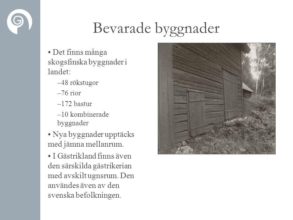 Bevarade byggnader • Det finns många skogsfinska byggnader i landet: – 48 rökstugor – 76 rior – 172 bastur – 10 kombinerade byggnader • Nya byggnader upptäcks med jämna mellanrum.