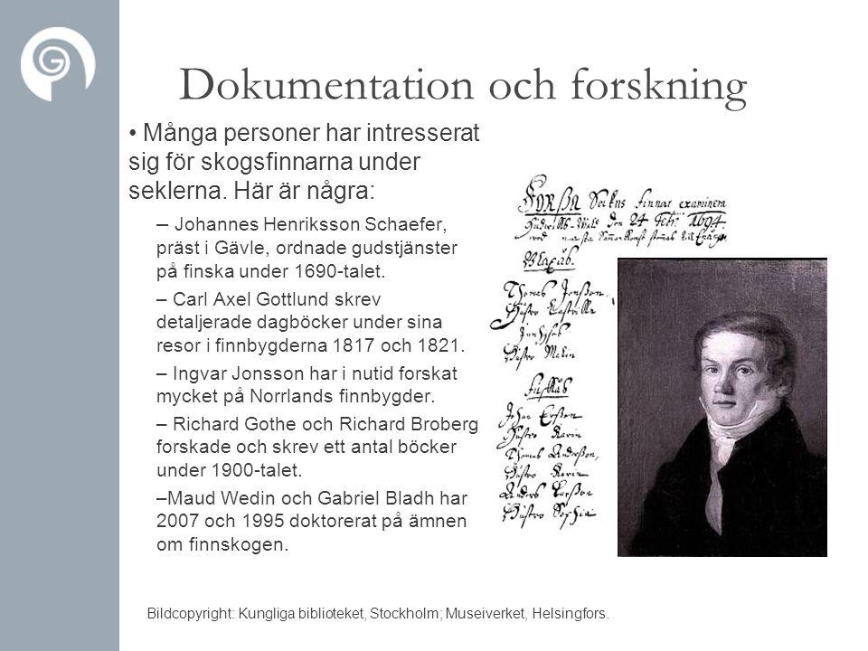 Dokumentation och forskning • Många personer har intresserat sig för skogsfinnarna under seklerna. Här är några: – Johannes Henriksson Schaefer, präst