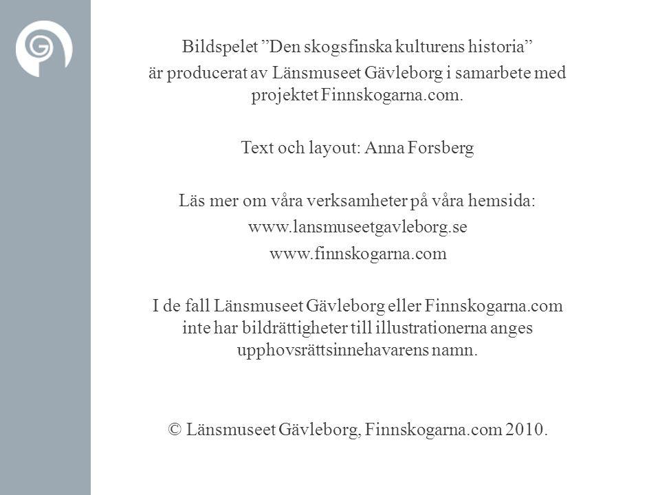 Bildspelet Den skogsfinska kulturens historia är producerat av Länsmuseet Gävleborg i samarbete med projektet Finnskogarna.com.