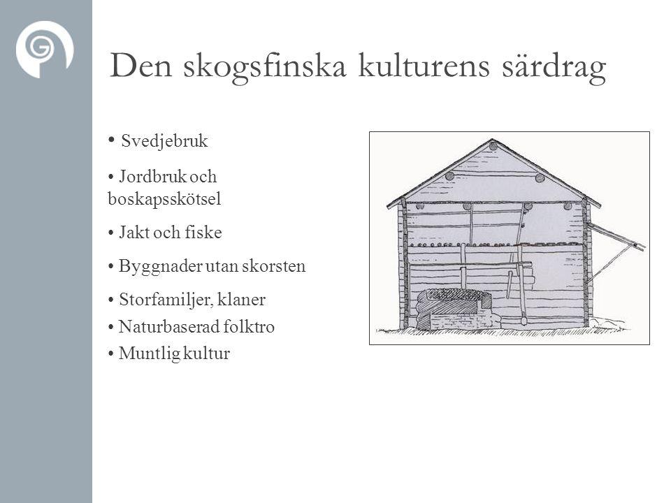 Den skogsfinska kulturens särdrag • Svedjebruk • Jordbruk och boskapsskötsel • Jakt och fiske • Byggnader utan skorsten • Storfamiljer, klaner • Natur