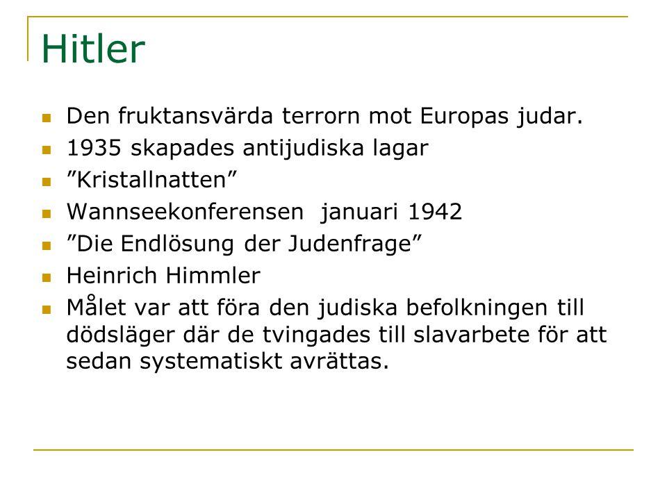 """Hitler  Den fruktansvärda terrorn mot Europas judar.  1935 skapades antijudiska lagar  """"Kristallnatten""""  Wannseekonferensen januari 1942  """"Die En"""