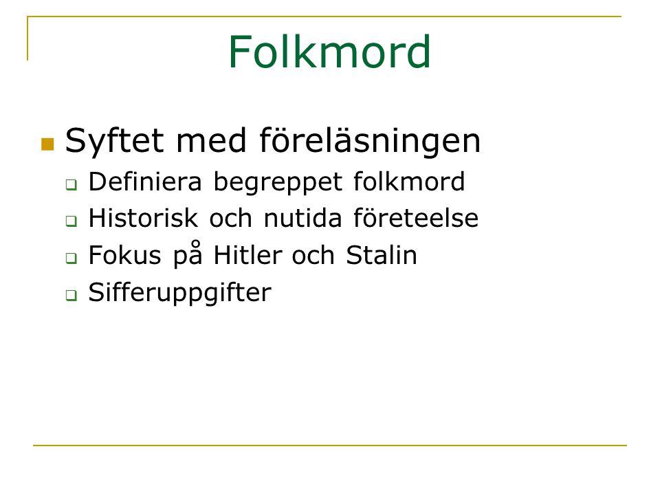 Folkmord  Syftet med föreläsningen  Definiera begreppet folkmord  Historisk och nutida företeelse  Fokus på Hitler och Stalin  Sifferuppgifter