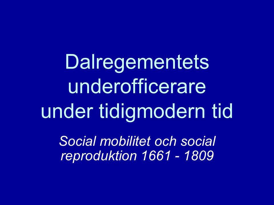 Dalregementets underofficerare under tidigmodern tid Social mobilitet och social reproduktion 1661 - 1809