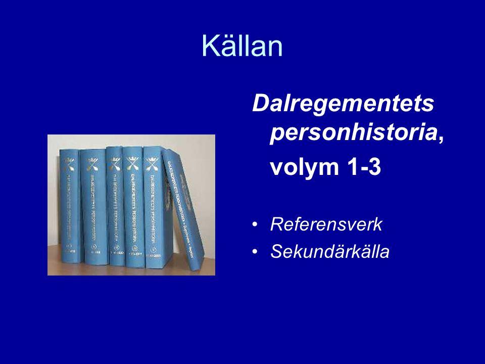 Källan Dalregementets personhistoria, volym 1-3 •Referensverk •Sekundärkälla
