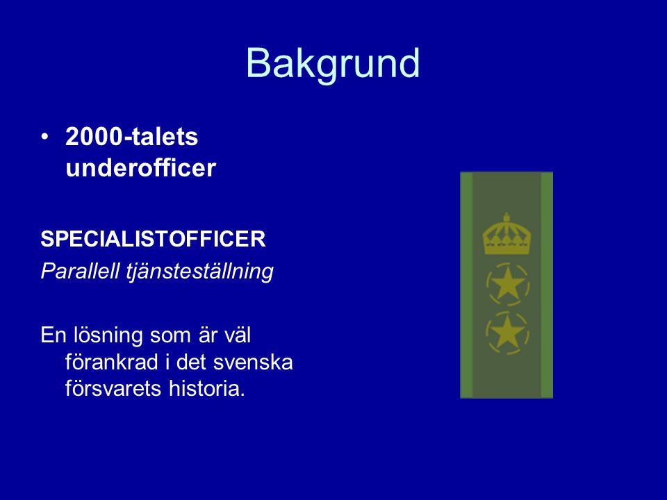 Bakgrund •2000-talets underofficer SPECIALISTOFFICER Parallell tjänsteställning En lösning som är väl förankrad i det svenska försvarets historia.