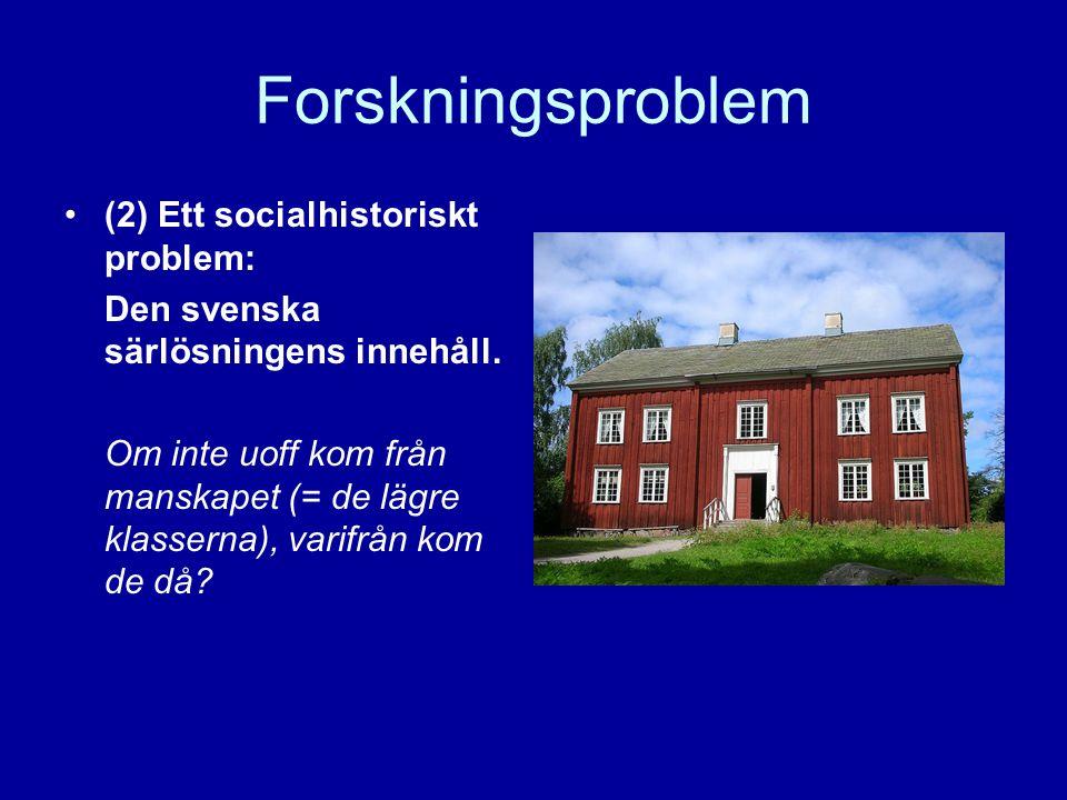 Forskningsproblem •(2) Ett socialhistoriskt problem: Den svenska särlösningens innehåll. Om inte uoff kom från manskapet (= de lägre klasserna), varif